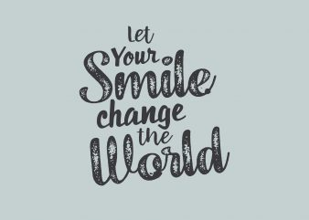 Let Your Smile Change The World t shirt vector graphic