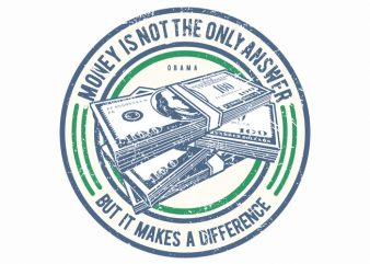 Money Is Not The Only Answer buy t shirt design