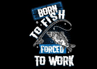Born to fish forced to work Vector t-shirt design