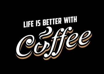 Life is better coffee t shirt vector graphic