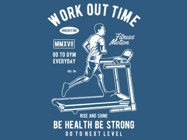 Work Out Time Treadmill t shirt design for sale