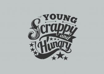 Young Scrappy and Hungry t shirt design template