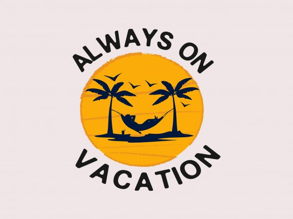 Always Vacation t shirt vector