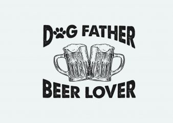 Dog Father Beer Lover t shirt vector illustration