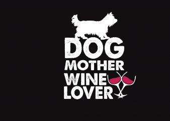 Dog Mother Wine Lover t shirt vector illustration