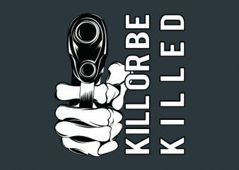 kill or be killed t shirt vector art