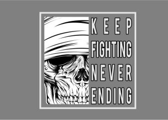 Skull-KEEP FIGHTING NEVER ENDING t shirt template vector