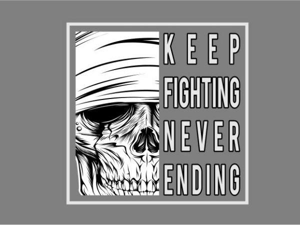 Skull-KEEP FIGHTING NEVER ENDING t shirt template vector