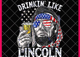 Drinkin Like Abe Lincoln 4th of July Vintage Design PNG T shirt America Flag