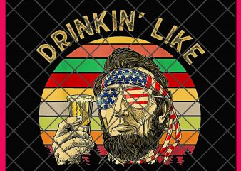 Drinkin Like Abe Lincoln 4th of July Vintage Sunset PNG T shirt | Lincoln America Flag | Uncle Sam Funny Merica Independence Day