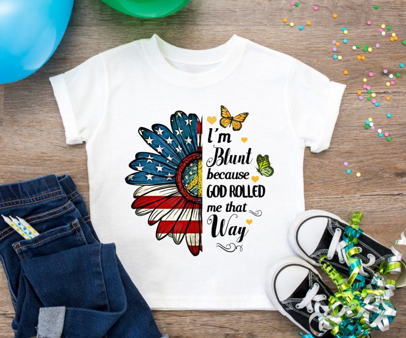 I'm Blunt Because God Rolled me that Way T shirt design Daisy