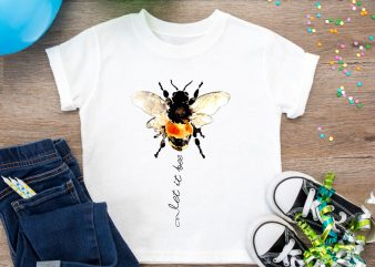 Bee Let it Bee Let it Bee design T shirt PNG – Be kind let it bee