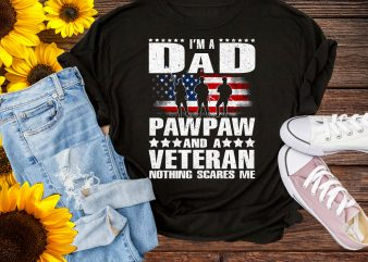 I'm A Dad Pawpaw And A Veteran Nothing Scares Me T shirt – 4th of July Veteran Father Grandpa Design PNG