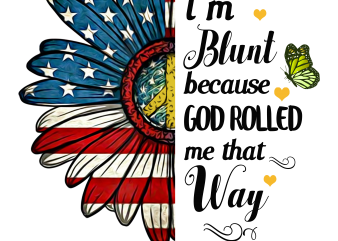 I'm Blunt Because God Rolled me that Way T shirt design Daisy America flower flag PNG t shirt template