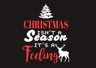 Christmas Isn't A Season t shirt vector file