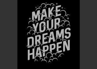 Make your dreams happen t shirt designs for sale