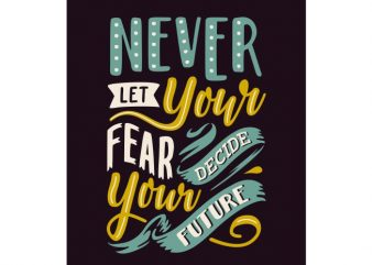 Never let your fear decide your future t shirt vector artwork