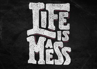 Life is a mess t shirt vector graphic