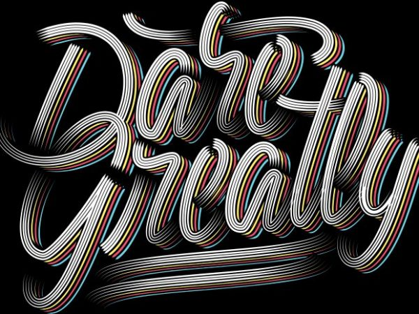 Dare Greatly t shirt vector illustration