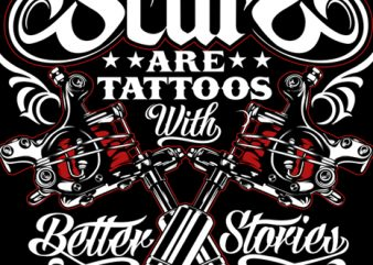 scars are tattoos with better stories t shirt template