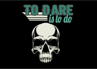 To Dare is to Do t shirt designs for sale