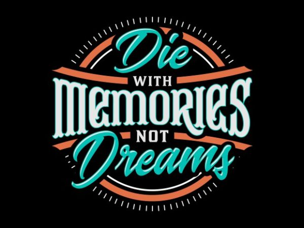 Die with memories, not dreams t shirt vector illustration