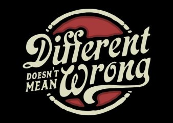 different doesn't mean wrong t shirt vector illustration