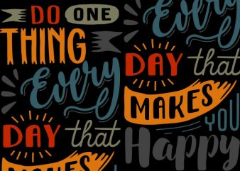 Do one thing every day that makes you happy t shirt vector