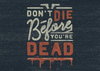 Don't die before you're dead t shirt vector
