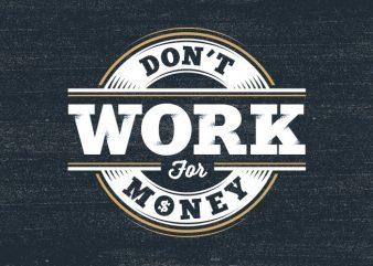 Don't Work for Money t shirt vector illustration