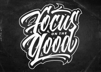 Focus on the Good t shirt graphic design
