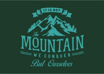 It Is Not The Mountain We Conquer But Ourselves t shirt design for sale