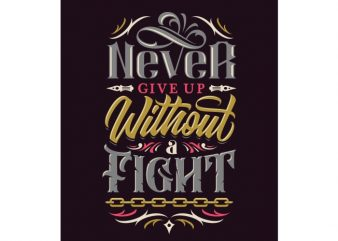 never give up without a fight T shirt vector artwork