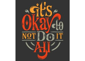 It's Okay to Not Do It All t shirt design for sale