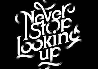 Never Stop Looking Up T shirt vector artwork