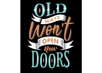Old ways won't open new doors t shirt design online
