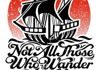 Not All Those Who Wander Are Lost T SHIRT vector artwork t shirt template vector
