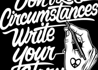 Don't Let circumstances write your story t shirt template
