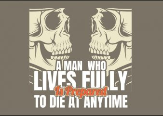 A Man Who Lives Fully Is Prepared to die at Anytime t shirt vector