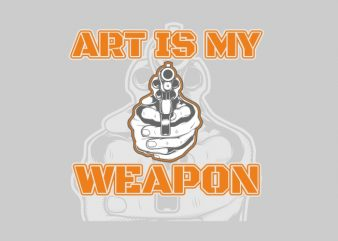 Art is My Weapon t shirt vector