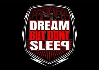 Dream but Don't Sleep t shirt vector illustration