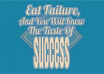 Eat Failure and You Will Know The Taste o Success vector clipart