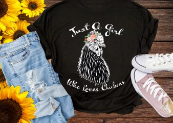Just a Girl Who Loves Chickens Funny T shirt Design PNG – Cow Girl funny Farmer Life
