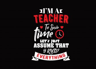 I'm Teacher To Save Time t shirt template