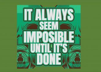It Always Seem Impossible Until It's Done t shirt design for sale