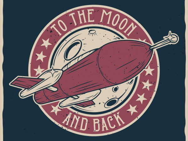 To the Moon and back. Vector T-Shirt Design