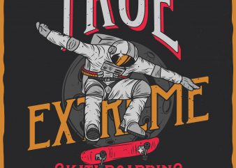 True extreme skateboarding. Vector T-Shirt Design