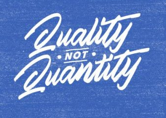 Quality not Quantity t shirt illustration
