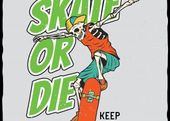 Skate or die vector t-shirt design