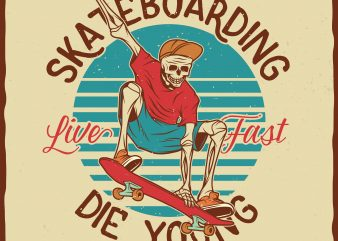 Skateboarding. Live fast die young. Vector t-shirt design